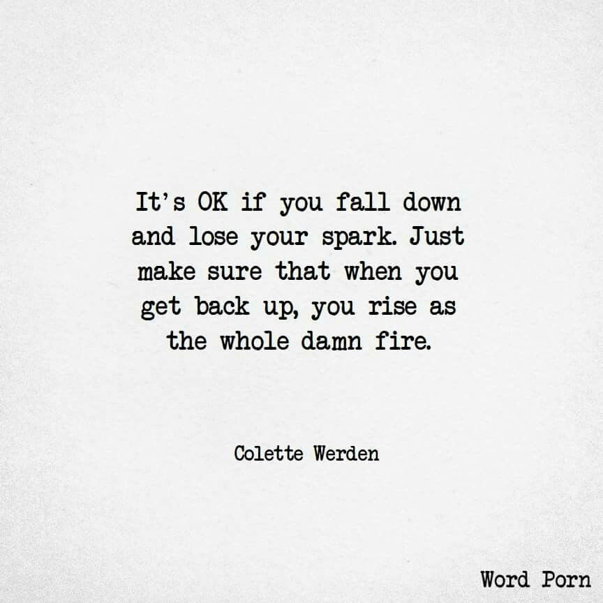 Its Ok If You Fall Down And Lose Your Spark Just Make Sure When