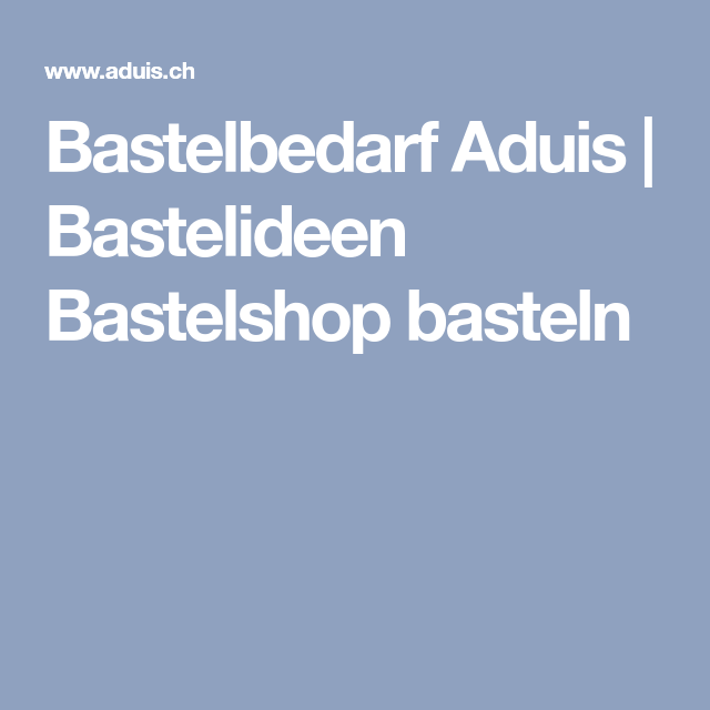 Bastelbedarf Aduis | Bastelideen Bastelshop basteln | Bastelbedarf ...