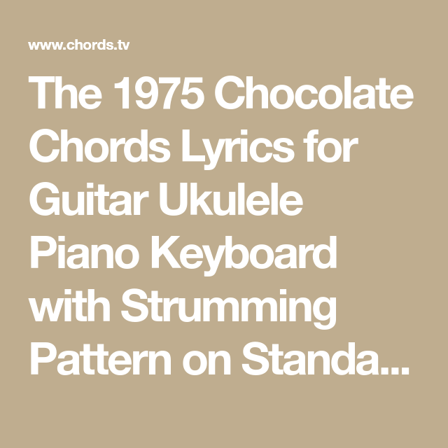 The 1975 Chocolate Chords Lyrics For Guitar Ukulele Piano Keyboard