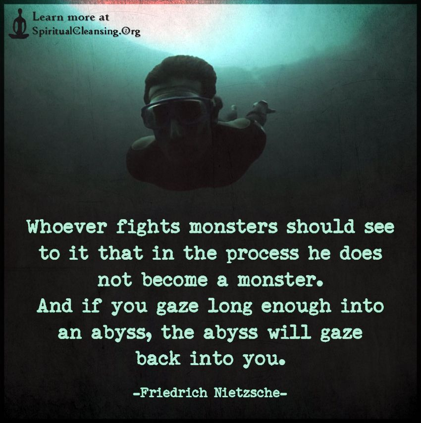 Whoever Fights Monsters Should See To It That In The Process He Does Not Become A Monster Spiritualcleansing Org Love Wisdom Inspirational Quotes Images Inspirational Quotes With Images Inspirational