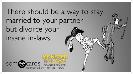 There Should Be A Way To Stay Married To Your Partner But Divorce Your Insane In Laws Monster In Law Mother In Law Quotes Law Quotes