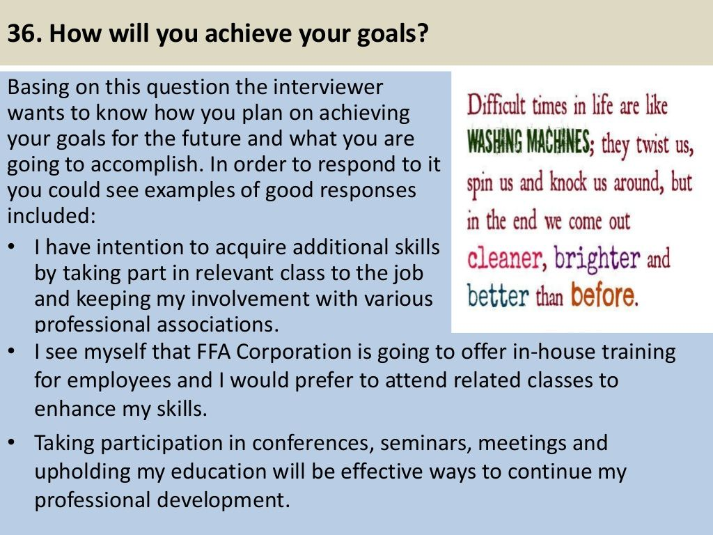 36 How Will You Achieve Your Goals Basing On This Question The Interviewer Wants To Know Ho Job Interview Answers Job Interview Questions Interview Answers