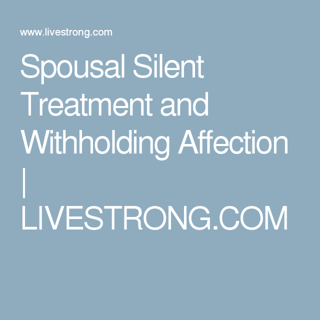 Spousal Silent Treatment and Withholding Affection | Relationships