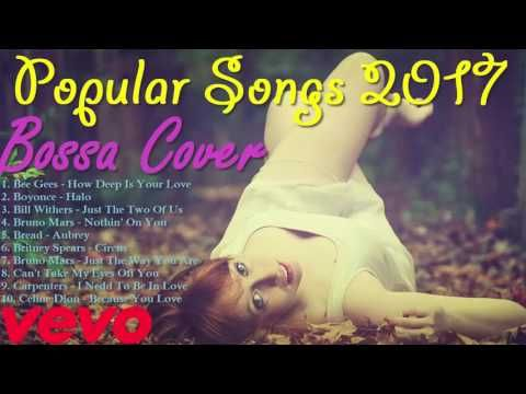 Popular Songs 2017 (Bossa Cover) | The Best Of Bossa Nova