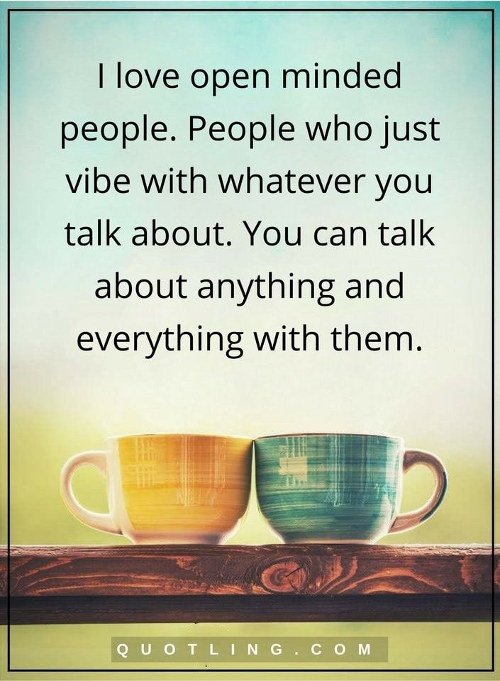 People Quotes I Love Open Minded People People Who Just Vibe With Whatever You Talk About You Can Talk About Anyth Positif Deco Naturelle Cookies Et Biscuits
