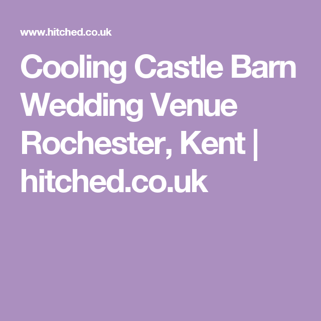 Cooling Castle Barn Wedding Venue Rochester Kent Hitched Co Uk