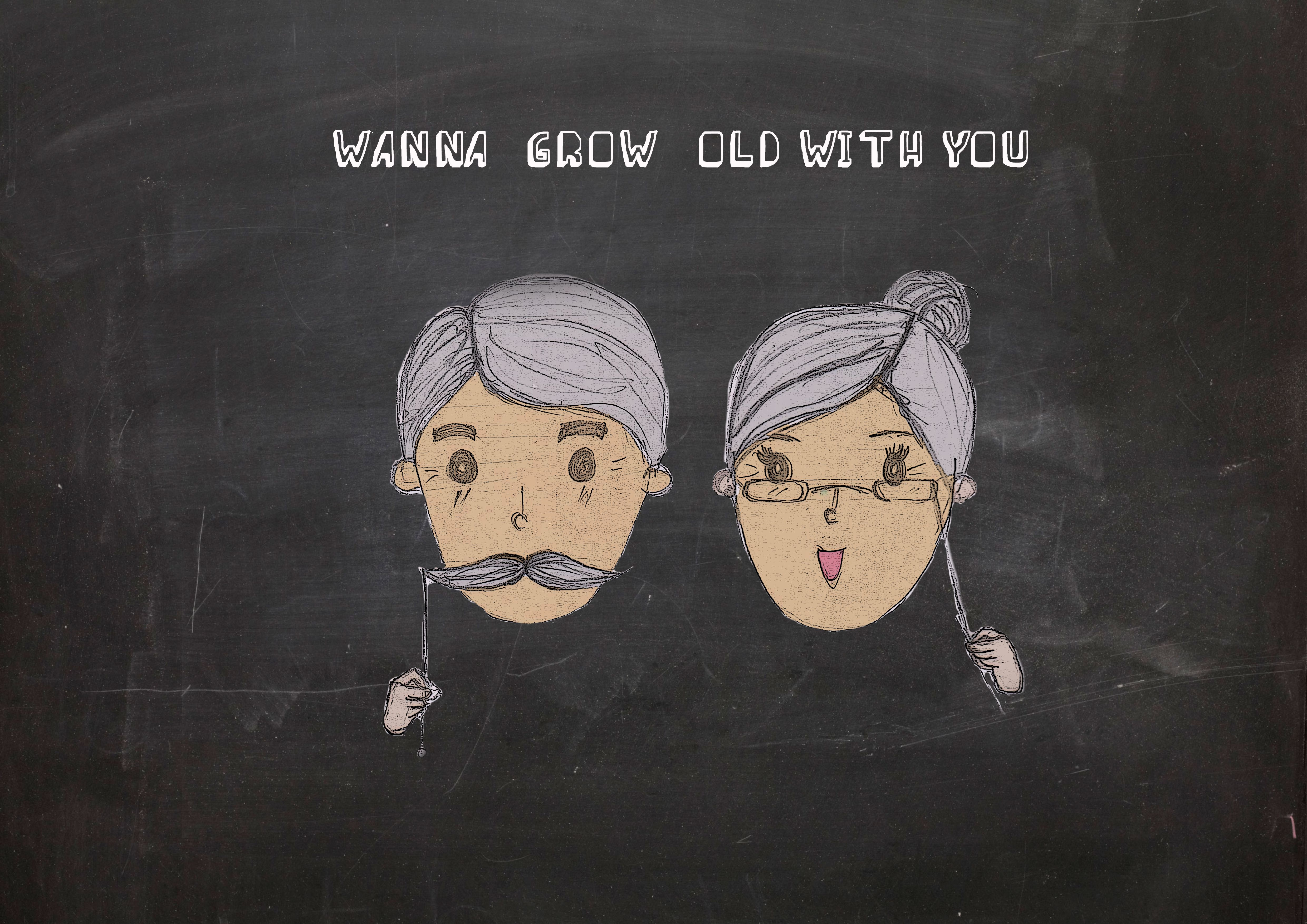 WANNA GROW OLD WITH YOU