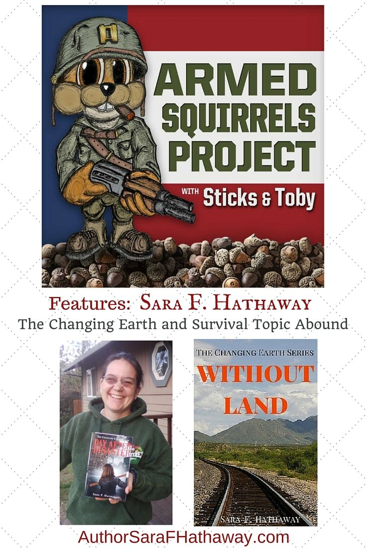 The Armed Squirrels Project hosts author Sara F. Hathaway to discuss her survivalist/author journey and the release of the next novel in The Changing Earth Series, Without Land