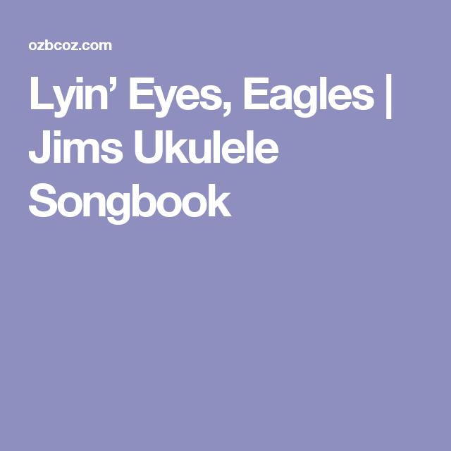 Lyin Eyes Eagles Jims Ukulele Songbook Ukulele Songs