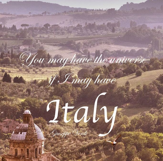 Italy Quotes Enchanting You May Have The Universe If I May Have Italy Giuseppe Verdi