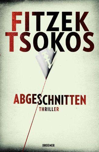 Abgeschnitten Thriller Amazon De Sebastian Fitzek Michael Tsokos Bucher Bucher Bucher Lesen Buch Tipps