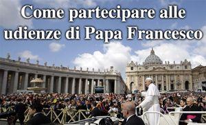 Come partecipare alle udienze di Papa Francesco