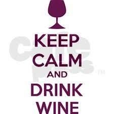 Keep calm and drink wine?  Ok you don't need to tell me twice