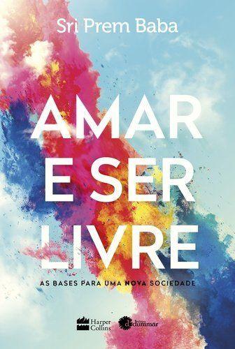 Amar E Ser Livre Em 2020 Dicas De Livros Livros De Reflexao E