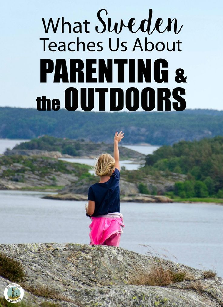 Outdoor napping, nature play in all types of weather and friluftsliv, the Scandinavian concept of living a life that centers around being in nature - Sweden can teach us a lot about raising kids who love the outdoors. #parenting #kids #outdoors #nature #friluftsliv