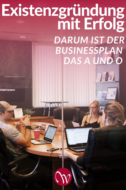 Existenzgrundung Mit Erfolg Darum Ist Der Businessplan Das A Und O In 2020 Businessplan Existenzgrundung Geschaftsplane