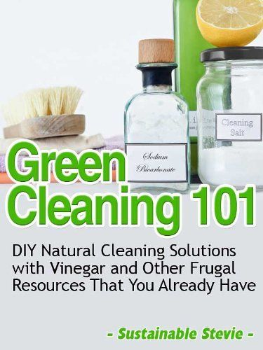 Green Cleaning 101 (DIY Natural Cleaning Solutions with Vinegar and Other Frugal Resources That You Already Have) ~ Kindle Purchase Price: $2.99 Prime Members: $FREE$ (borrow for free from your Kindle)