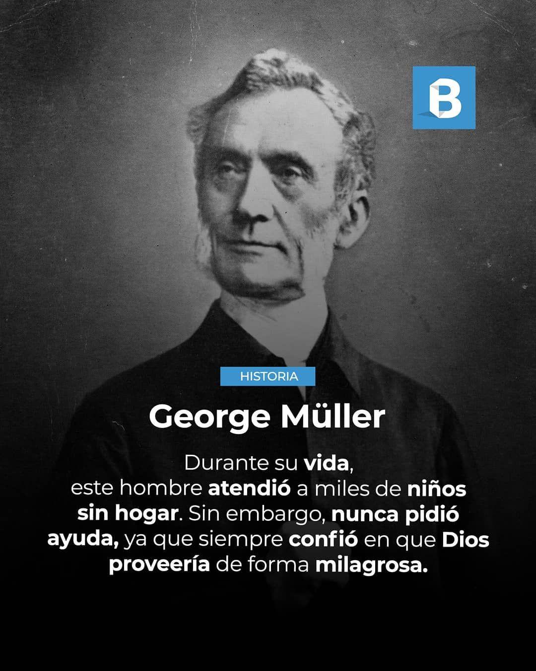 George Muller Nacio En Prusia En 1805 Su Madre Murio Cuando Tenia