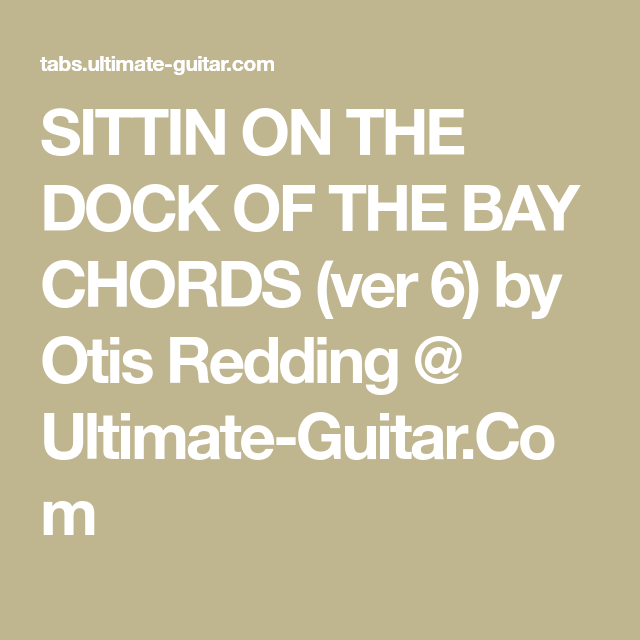 Sittin On The Dock Of The Bay Chords Ver 6 By Otis Redding
