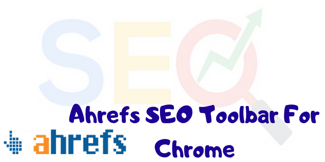 Download Ahrefs SEO Toolbar For Chrome | Seo Software in