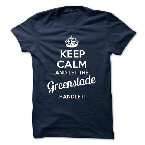 Greenslade - KEEP CALM AND LET THE Greenslade HANDLE IT - #hooded sweatshirt #sweatshirt print. BEST BUY => https://www.sunfrog.com/Valentines/Greenslade--KEEP-CALM-AND-LET-THE-Greenslade-HANDLE-IT.html?68278