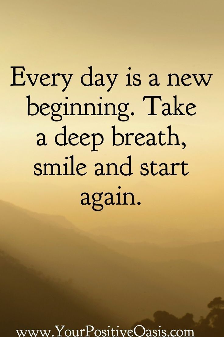 Every Day Is A New Beginning Take A Deep Breath And Start Again Positive Quotes Wisdom Quotes Morning Quotes