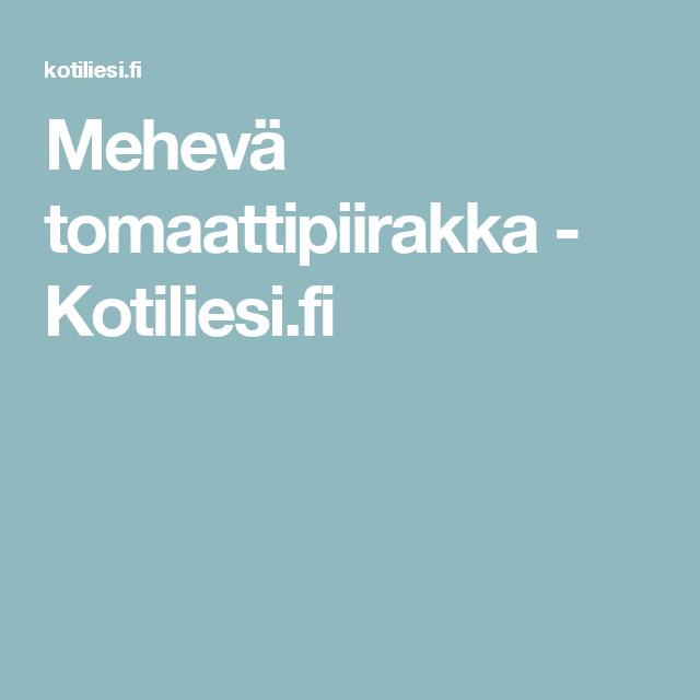 Mehevä tomaattipiirakka - Kotiliesi.fi