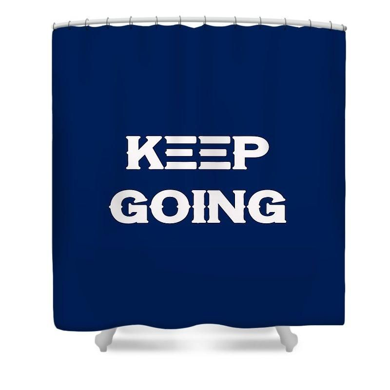 Keep Going Motivational And Inspirational Quote Shower Curtain