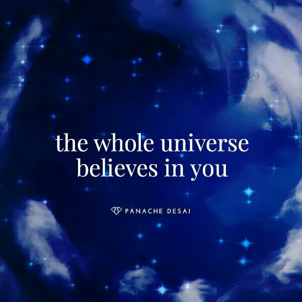 The whole universe believes in you. #wisdom #affirmations