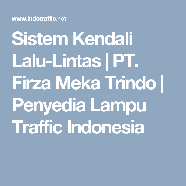 Sistem Kendali Lalu Lintas Pt Firza Meka Trindo Penyedia Lampu Traffic Indonesia Lampu Pelayan