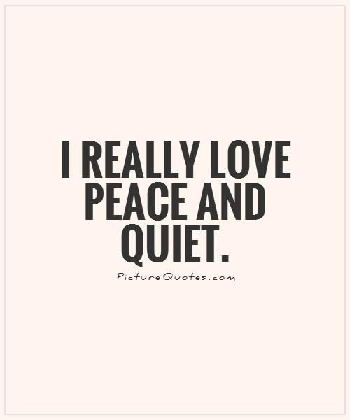 Peace And Quiet Quotes Quotesgram Quiet Quotes Life Quotes To Live By Peace Quotes