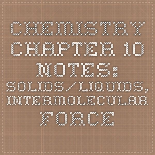 Chemistry Chapter 10 Notes: solids/liquids, intermolecular