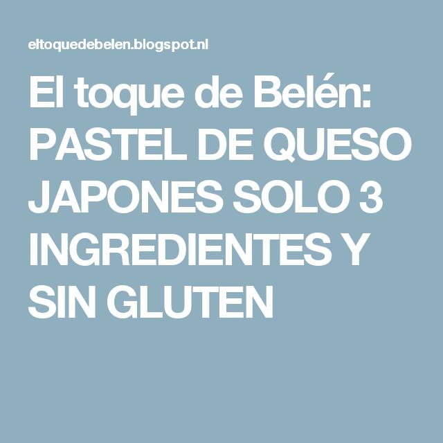 El toque de Belén: PASTEL DE QUESO JAPONES  SOLO 3 INGREDIENTES Y  SIN GLUTEN