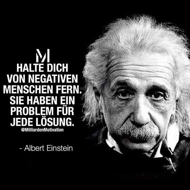 Halte Dich Von Negativen Menschen Fern Sie Haben Ein Problem Fur Jede Losung Motivation Mi Schlaue Zitate Inspirierende Zitate Und Spruche Einstein Zitate