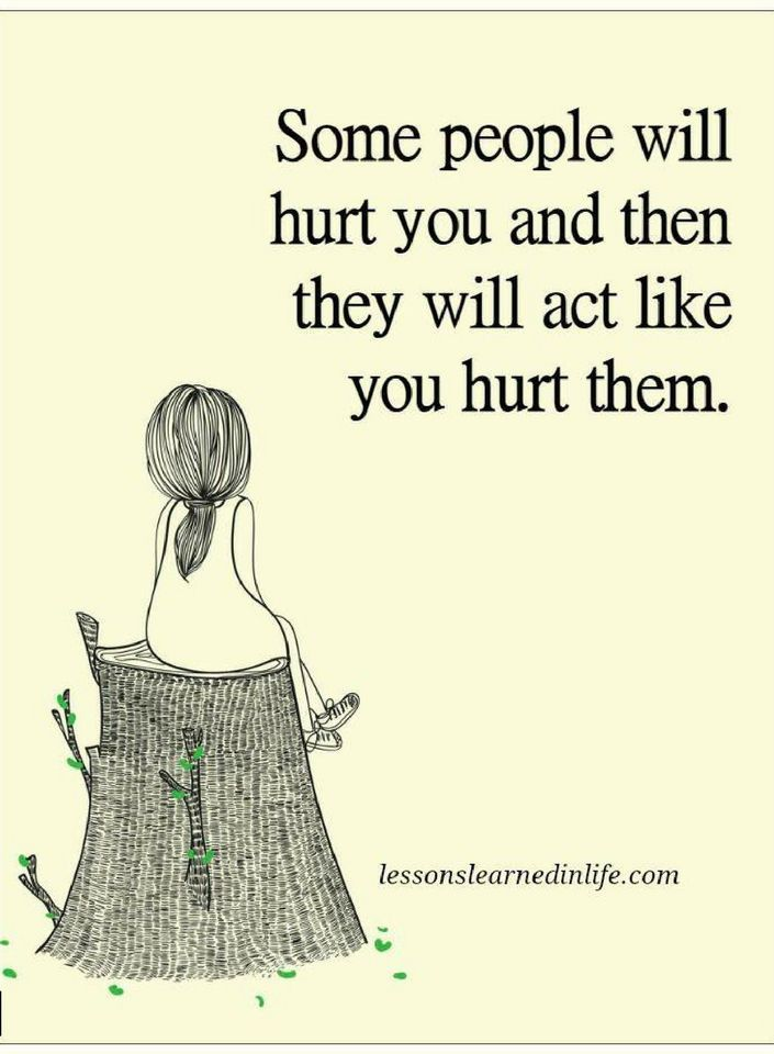 Some people will hurt you and then they will act like you hurt them   Quotes - Quotes