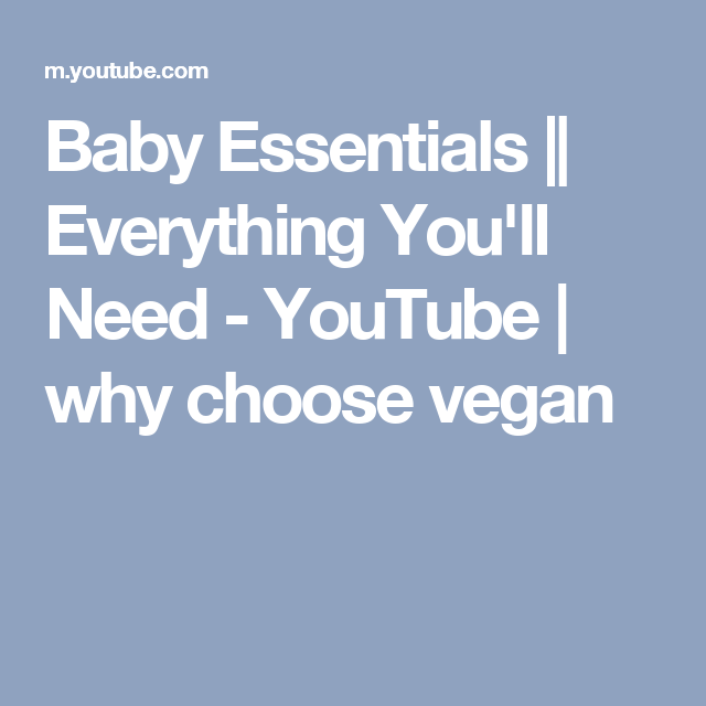 Baby Essentials || Everything You'll Need - YouTube | why choose vegan