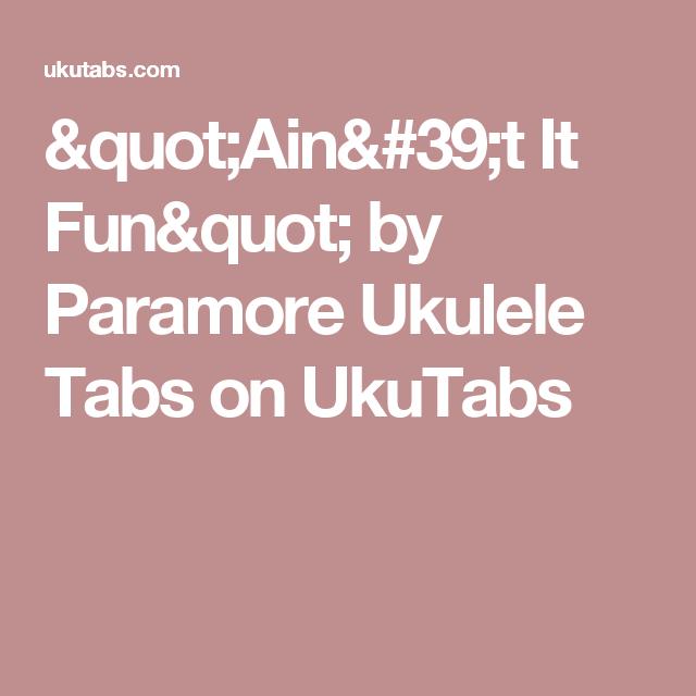 Aint It Fun By Paramore Ukulele Tabs On Ukutabs Chords Chord