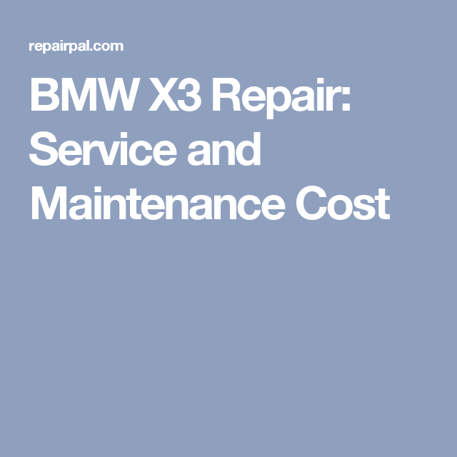 BMW X3 Repair: Service And Maintenance Cost