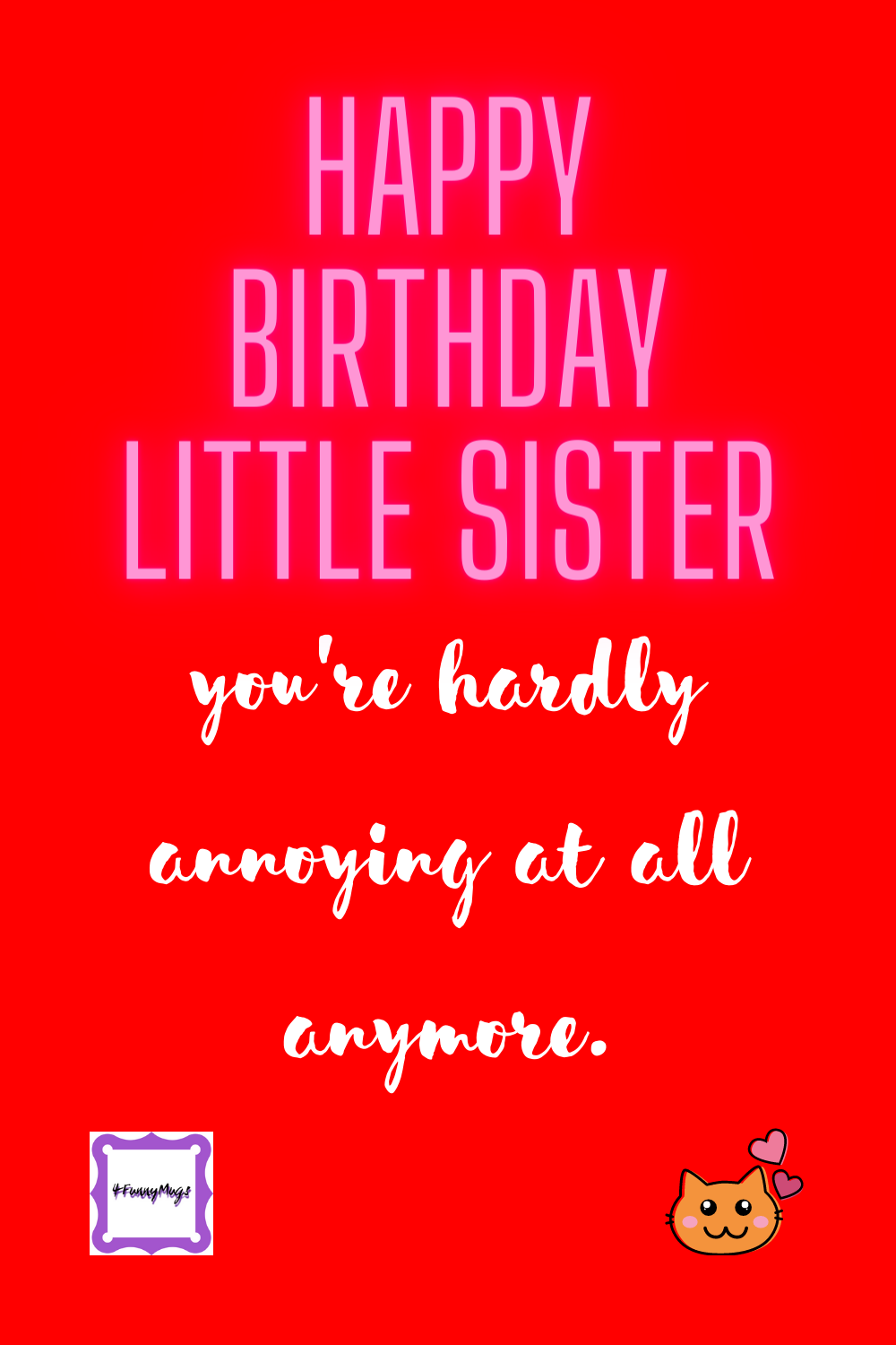 Funny Quotes For Sister S Birthday Sister Quotes Funny Sister Quotes Happy Birthday Little Sister
