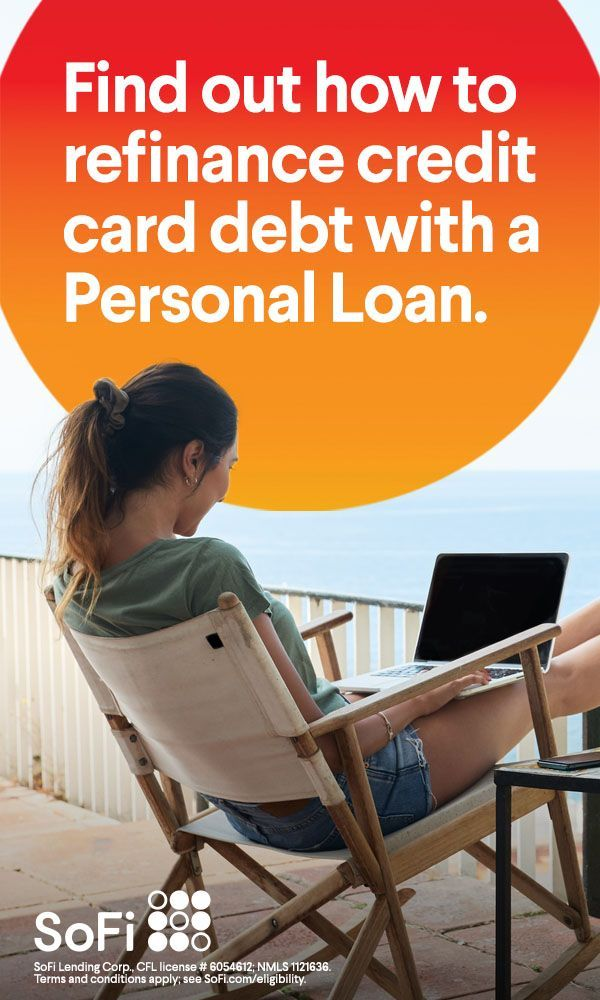 Get up to $100k with a SoFi Personal Loan to help consolidate and - payoff credit card loan