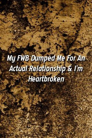 My Fwb Dumped Me For An Actual Relationship I M Heartbroken