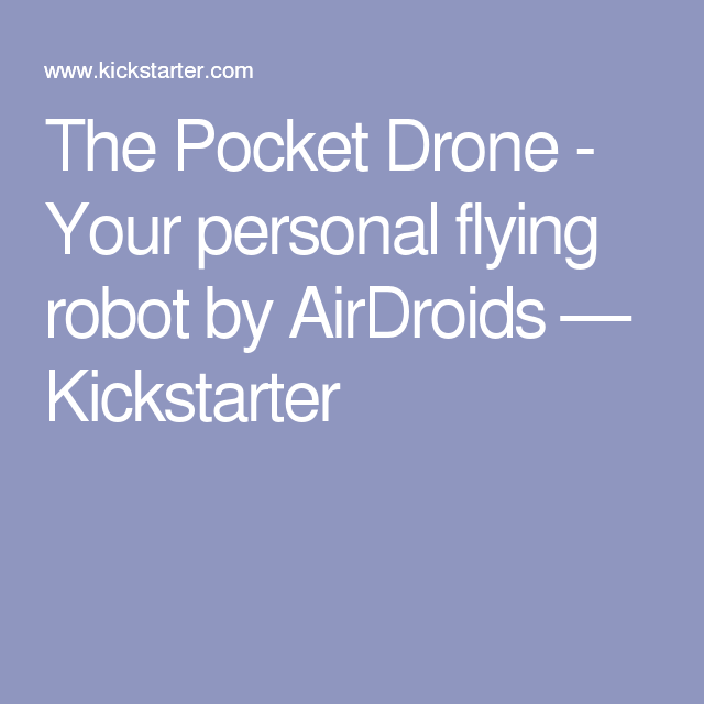 The Pocket Drone - Your personal flying robot by AirDroids — Kickstarter