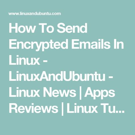 How To Send Encrypted Emails In Linux Linuxandubuntu Linux