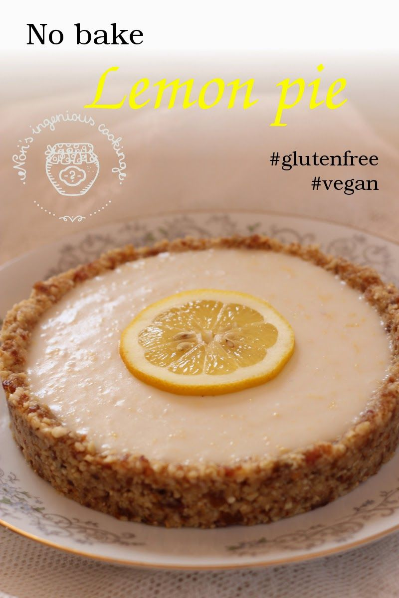 No Bake Lemon Pie With Cashew Crust Sugar Free Dairy Free Egg Free Vegan Recipe Nora S Ingenious Cooking No Bake Lemon Pie Vegan Foods Vegan Sweets