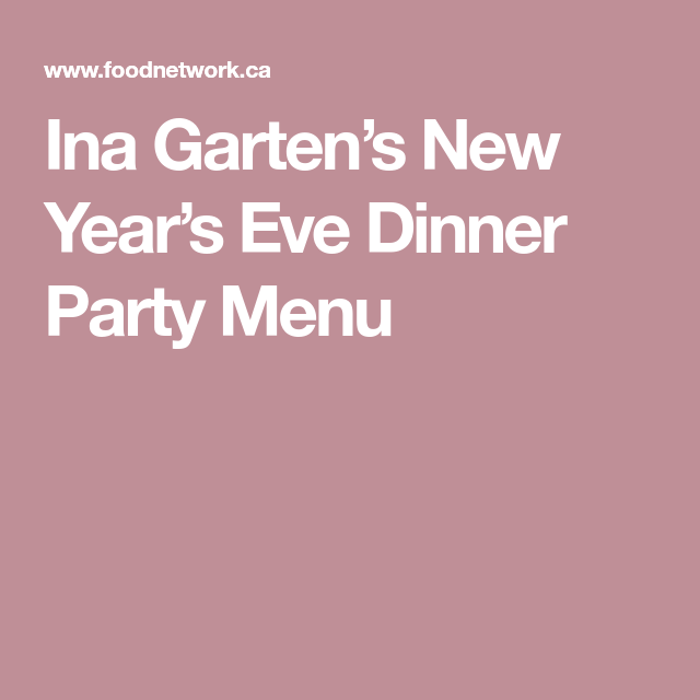 Ina Garten S New Year S Eve Dinner Party Menu New Years Eve Dinner Dinner Party Menu Party Menu