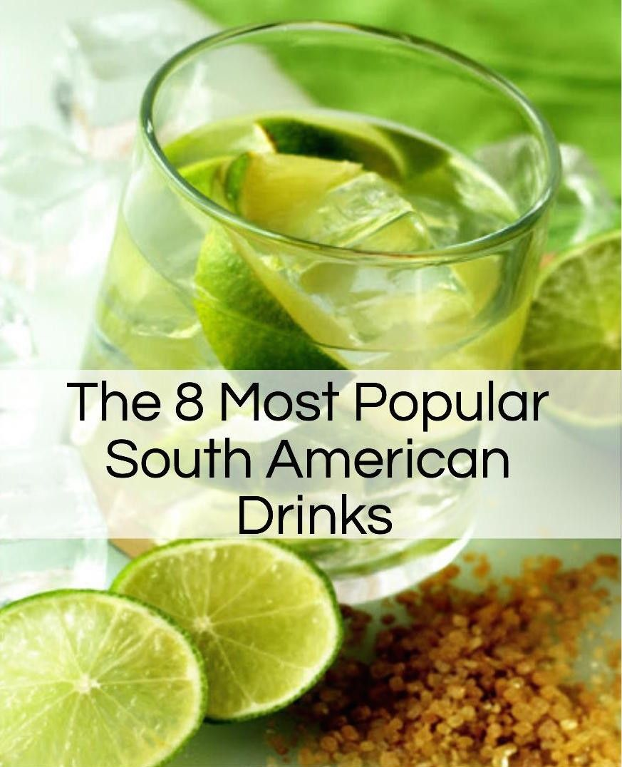 The 8 Most Popular South American Drinks Southamerica Travel American Drinks South American South American Countries