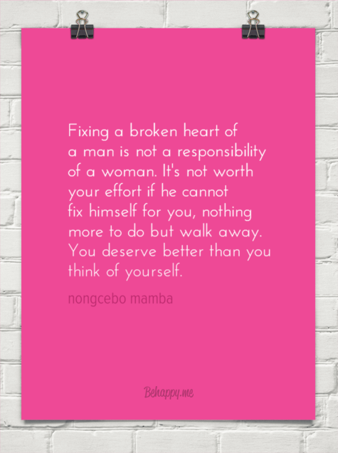 Fixing a broken heart of a man is not a responsibility of a woman ...