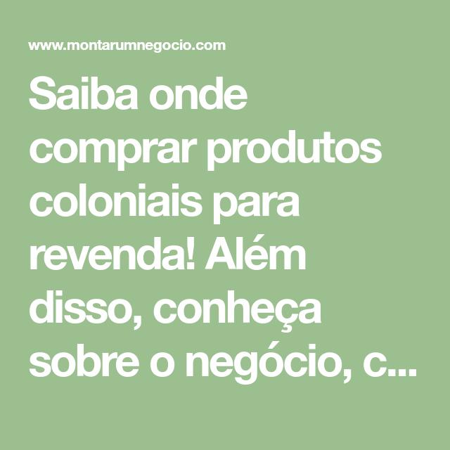 Produtos coloniais para revenda: Onde comprar e di...