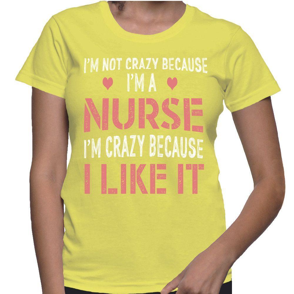 I'm Not Crazy Because I'm A Nurse I'm Crazy Because I Like It T-Shirt