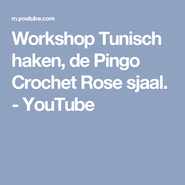 Workshop Tunisch Haken De Pingo Crochet Rose Sjaal Youtube